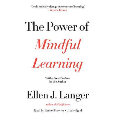 The Power of Mindful Learning - Langer, Ellen J