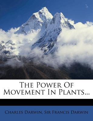 The Power of Movement in Plants... - Darwin, Charles, Professor, and Sir Francis Darwin (Creator)
