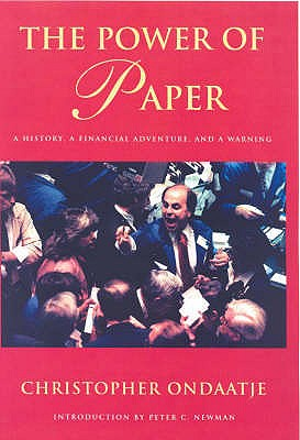 The Power of Paper: A History, a Financial Adventure and a Warning - Ondaatje, Christopher