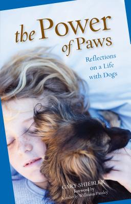 The Power of Paws: Reflections on a Life with Dogs - Shiebler, Gary, and Williams-Paisley, Kimberly (Foreword by)