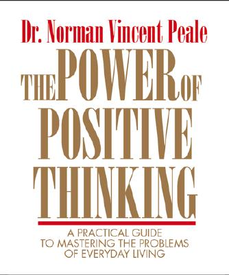 The Power of Positive Thinking: A Practical Guide to Mastering the Problems of Everyday Living - Peale, Norman Vincent