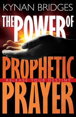 The Power of Prophetic Prayer: Release Your Destiny - Bridges, Kynan, and LeClaire, Jennifer (Foreword by)