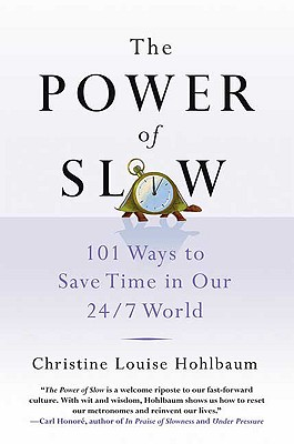 The Power of Slow: 101 Ways to Save Time in Our 24/7 World - Hohlbaum, Christine Louise