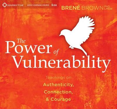 The Power of Vulnerability: Teachings on Authenticity, Connection, & Courage - Brown, Brene, PhD, Lmsw