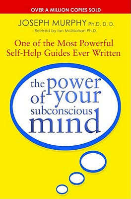 The Power Of Your Subconscious Mind: Revised - Murphy, Joseph, Dr., and McMahan, Ian (Revised by)