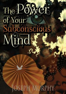 The Power of Your Subconscious Mind - Murphy, Joseph, Dr., PH.D., D.D.