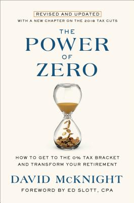 The Power of Zero, Revised and Updated: How to Get to the 0% Tax Bracket and Transform Your Retirement - McKnight, David, and Slott, Ed (Foreword by)