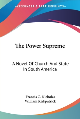 The Power Supreme: A Novel of Church and State in South America - Nicholas, Francis Child
