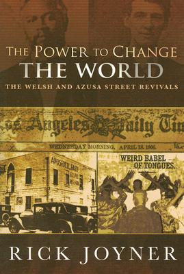 The Power to Change the World: The Welsh and Azusa Street Revivals - Joyner, Rick