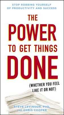 The Power to Get Things Done: (whether You Feel Like It or Not) - Levinson, Steve, PhD, and Cooper, Chris, Professor