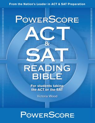 The Powerscore ACT & SAT Reading Bible: The Only Book You Need for the ACT & SAT Reading Sections! - Wood, Victoria