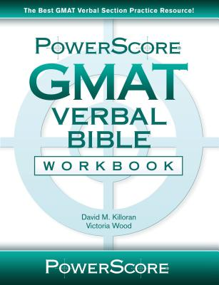 The Powerscore GMAT Verbal Bible Workbook - Killoran, David M, and Wood, Victoria