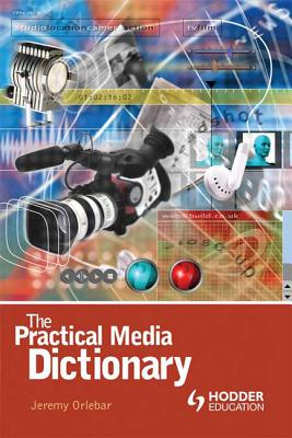 The Practical Media Dictionary - Orlebar, Jeremy
