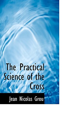 The Practical Science of the Cross - Grou, Jean Nicolas
