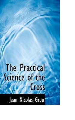 The Practical Science of the Cross - Grou, Jean Nicolas
