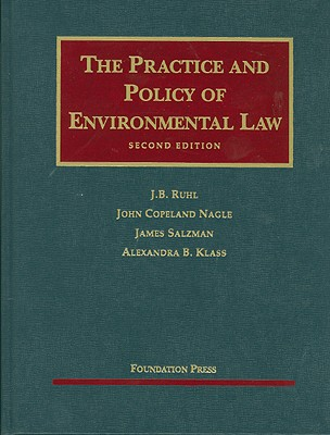 The Practice and Policy of Environmental Law: Cases and Materials - Ruhl, J B, and Nagle, John Copeland, Professor, and Salzman, James