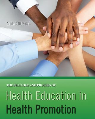 The Practice and Process of Health Education in Health Promotion - Parker, Sheila