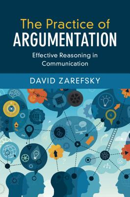 The Practice of Argumentation: Effective Reasoning in Communication - Zarefsky, David