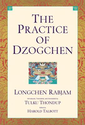 The Practice of Dzogchen - Rabjam, Longchen, and Thondup, Tulku (Translated by)