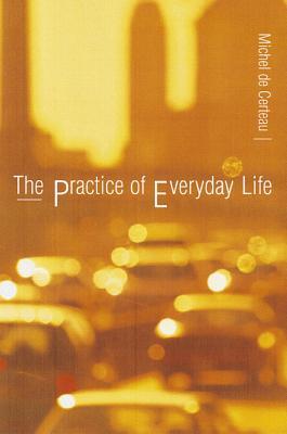 The Practice of Everyday Life - de Certeau, Michel, and Certeau, Michel De, and De, Certeau Michel