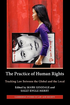 The Practice of Human Rights: Tracking Law Between the Global and the Local - Goodale, Mark (Editor)