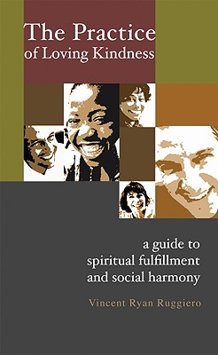 The Practice of Loving Kindness: A Guide to Spiritual Fulfillment and Social Harmony - Ruggiero, Vincent Ryan