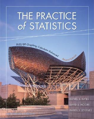 The Practice of Statistics: Ti-83/89 Graphing Calculator Enhanced - Yates, Daniel S, and Moore, David S, and Starnes, Daren S
