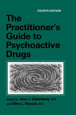 The Practitioner S Guide to Psychoactive Drugs - Gelenberg, Alan J, M.D. (Editor)