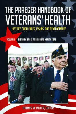 The Praeger Handbook of Veterans' Health [4 Volumes]: History, Challenges, Issues, and Developments - Miller, Thomas W (Editor)