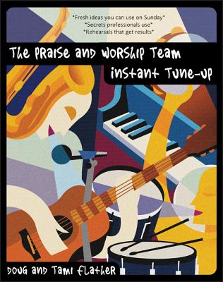 The Praise and Worship Team Instant Tune-Up - Flather, Douglas, and Flather, Tami
