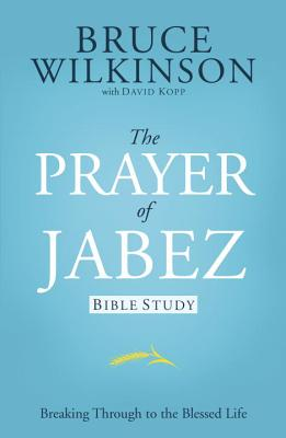 The Prayer of Jabez Bible Study: Breaking Through to the Blessed Life - Wilkinson, Bruce, Dr.