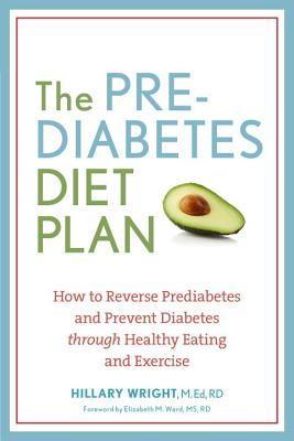 The Prediabetes Diet Plan: How to Reverse Prediabetes and Prevent Diabetes Through Healthy Eating and Exercise - Wright, Hillary