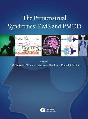 The Premenstrual Syndromes: PMS and PMDD - O'Brien, P. M. Shaughn (Editor), and Rapkin, Andrea J. (Editor), and Schmidt, Peter J. (Editor)