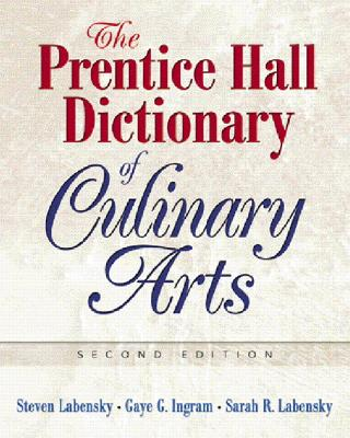 The Prentice Hall Dictionary of Culinary Arts - Labensky, Steve, and Labensky, Sarah R., and Ingram, Gaye G.