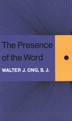 The Presence of the Word: Some Prolegomena for Cultural and Religious History - Ong, Walter J, S.J.