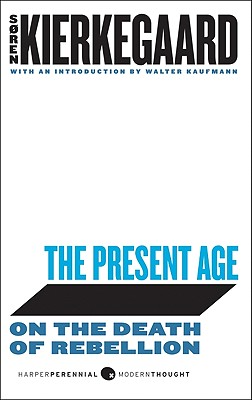 The Present Age: On the Death of Rebellion - Kierkegaard, Soren