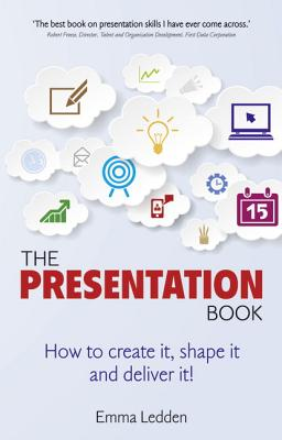 The Presentation Book: How to create it, shape it and deliver it! Improve your presentation skills now. - Ledden, Emma