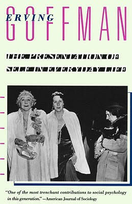 The Presentation of Self in Everyday Life - Goffman, Erving