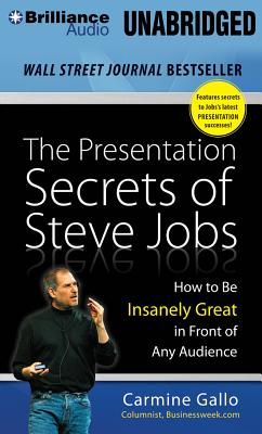 The Presentation Secrets of Steve Jobs: How to Be Insanely Great in Front of Any Audience - Gallo, Carmine (Read by)