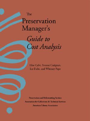 The Preservation Manager's Guide to Cost Analysis - Calvi, Elise