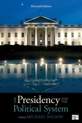 The Presidency and the Political System - Nelson, Michael C (Editor)