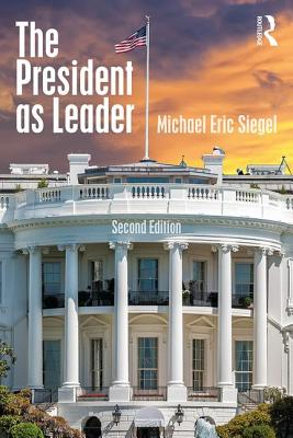 The President as Leader - Siegel, Michael Eric