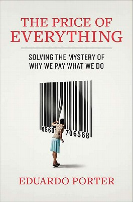 The Price of Everything: Solving the Mystery of Why We Pay What We Do - Porter, Eduardo
