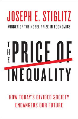 The Price of Inequality: How Today's Divided Society Endangers Our Future - Stiglitz, Joseph E
