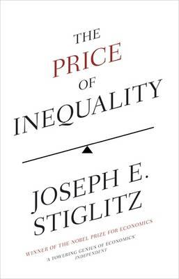 The Price of Inequality: The Avoidable Causes and Invisible Costs of Inequality - Stiglitz, Joseph