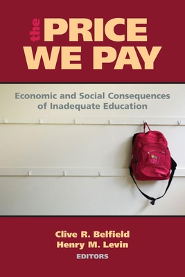 The Price We Pay: Economic and Social Consequences of Inadequate Education - Belfield, Clive R (Editor), and Levin, Henry M, Professor (Editor)