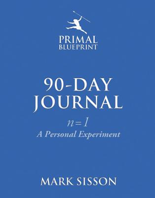 The Primal Blueprint 90-Day Journal: A Personal Experiment (N=1) - Sisson, Mark