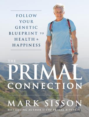 The Primal Connection: Follow Your Genetic Blueprint to Health and Happiness - Sisson, Mark