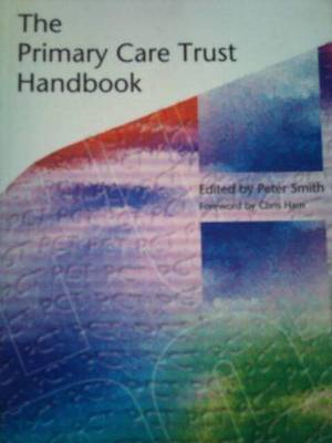 The Primary Care Trust Handbook - Smith, Peter