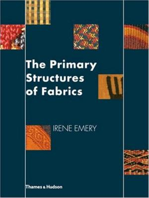 The Primary Structures of Fabrics: An Illustrated Classification - Emery, Irene
